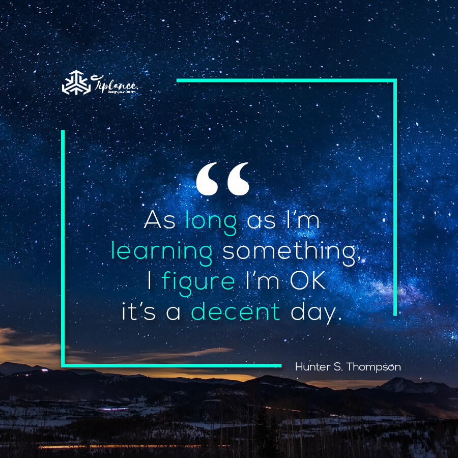 Hunter S. Thompson_ Learning Quote-Tiplance